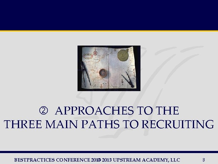 APPROACHES TO THE THREE MAIN PATHS TO RECRUITING BESTPRACTICES CONFERENCE 2013 UPSTREAM ACADEMY,