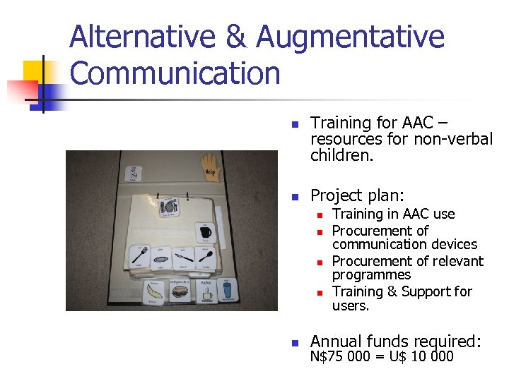 Alternative & Augmentative Communication n n Training for AAC – resources for non-verbal children.