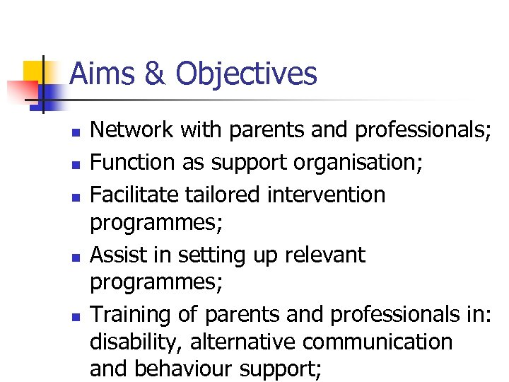 Aims & Objectives n n n Network with parents and professionals; Function as support