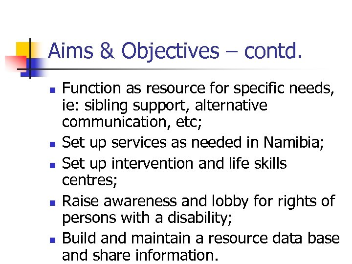 Aims & Objectives – contd. n n n Function as resource for specific needs,