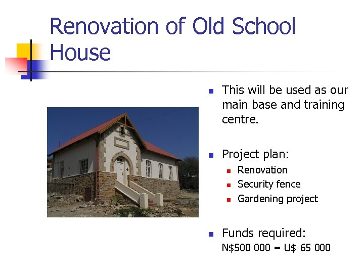 Renovation of Old School House n n This will be used as our main