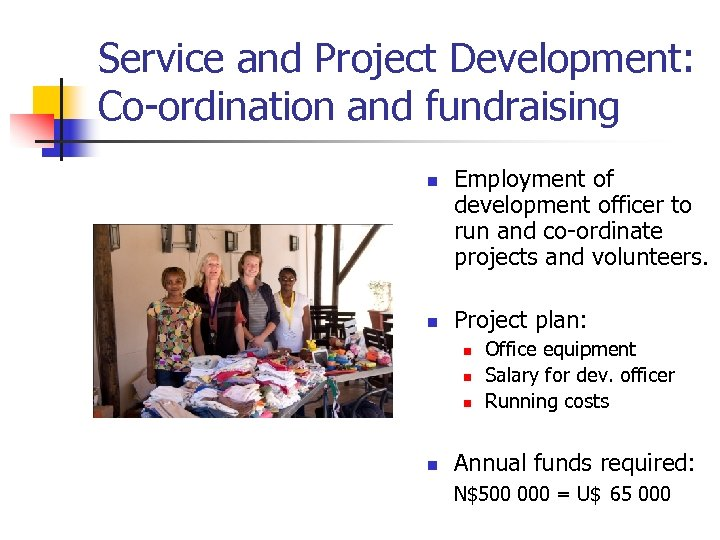Service and Project Development: Co-ordination and fundraising n n Employment of development officer to