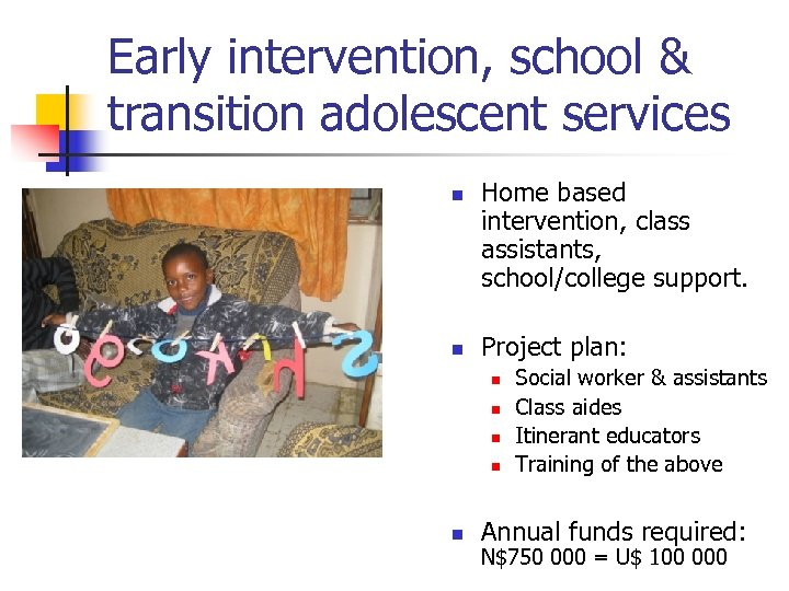 Early intervention, school & transition adolescent services n n Home based intervention, class assistants,