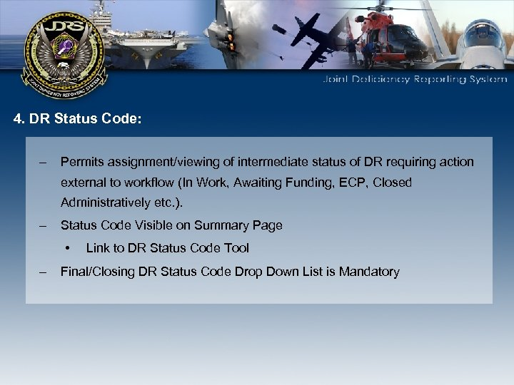 4. DR Status Code: – Permits assignment/viewing of intermediate status of DR requiring action