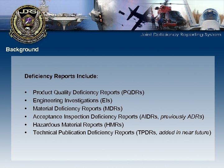 Background Deficiency Reports Include: • • • Product Quality Deficiency Reports (PQDRs) Engineering Investigations