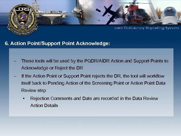 6. Action Point/Support Point Acknowledge: – These tools will be used by the PQDR/AIDR