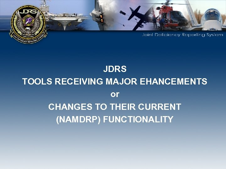 JDRS TOOLS RECEIVING MAJOR EHANCEMENTS or CHANGES TO THEIR CURRENT (NAMDRP) FUNCTIONALITY
