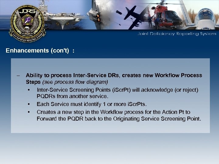Enhancements (con't) : – Ability to process Inter-Service DRs, creates new Workflow Process Steps