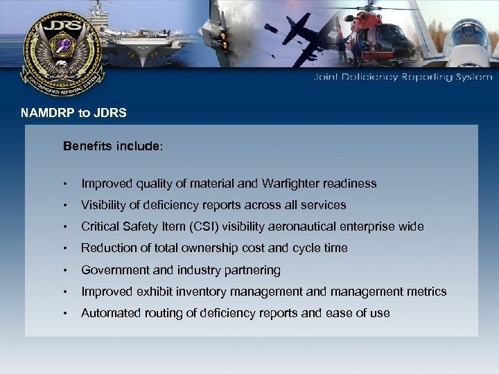 NAMDRP to JDRS Benefits include: • Improved quality of material and Warfighter readiness •
