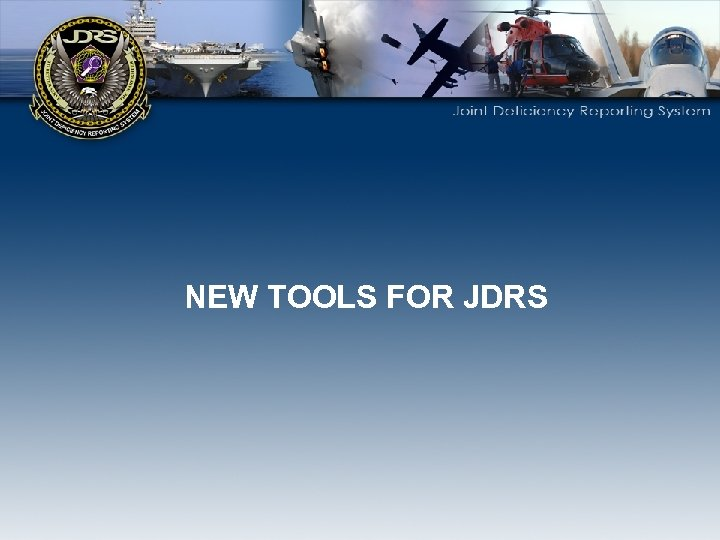 NEW TOOLS FOR JDRS