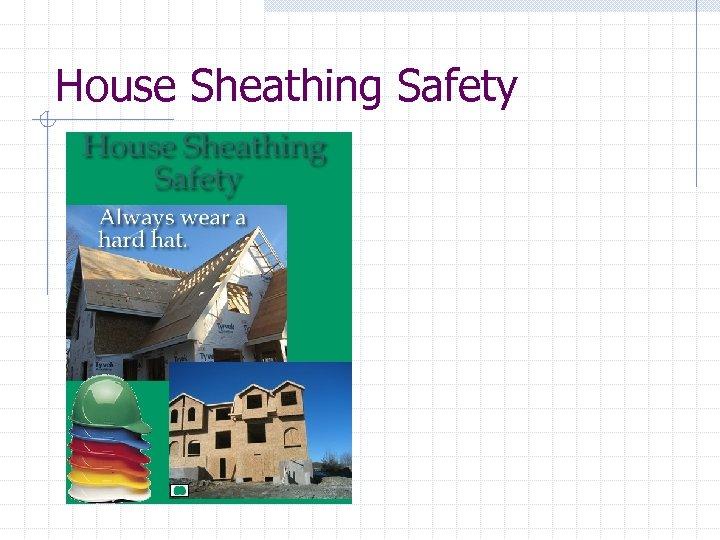 House Sheathing Safety
