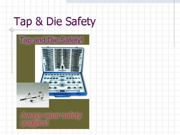 Tap & Die Safety