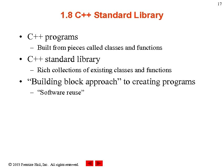 17 1. 8 C++ Standard Library • C++ programs – Built from pieces called
