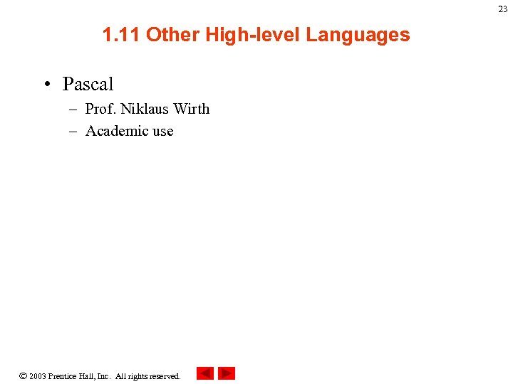 23 1. 11 Other High-level Languages • Pascal – Prof. Niklaus Wirth – Academic