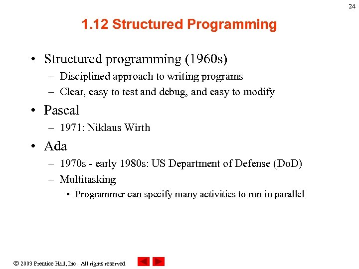 24 1. 12 Structured Programming • Structured programming (1960 s) – Disciplined approach to