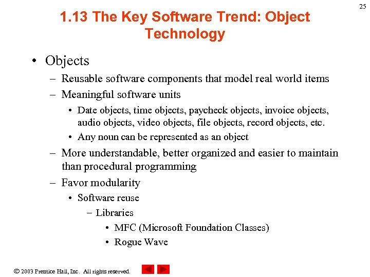 1. 13 The Key Software Trend: Object Technology • Objects – Reusable software components