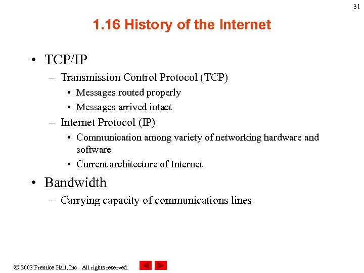 31 1. 16 History of the Internet • TCP/IP – Transmission Control Protocol (TCP)
