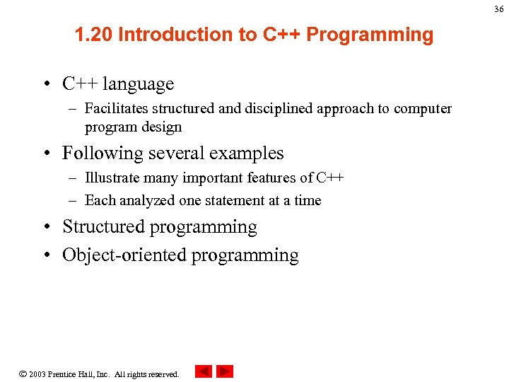 36 1. 20 Introduction to C++ Programming • C++ language – Facilitates structured and