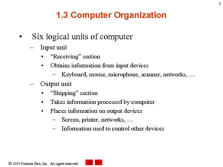 5 1. 3 Computer Organization • Six logical units of computer – Input unit
