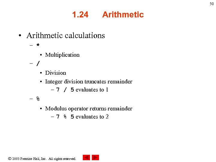 50 1. 24 Arithmetic • Arithmetic calculations – * • Multiplication – / •