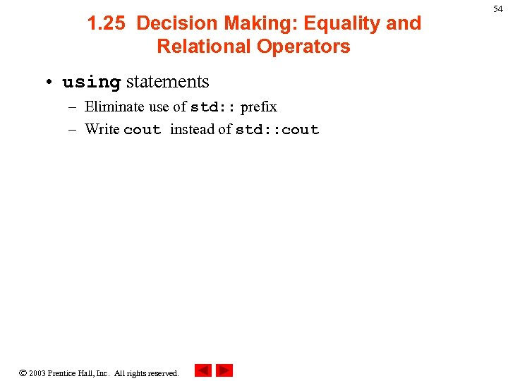 1. 25 Decision Making: Equality and Relational Operators • using statements – Eliminate use