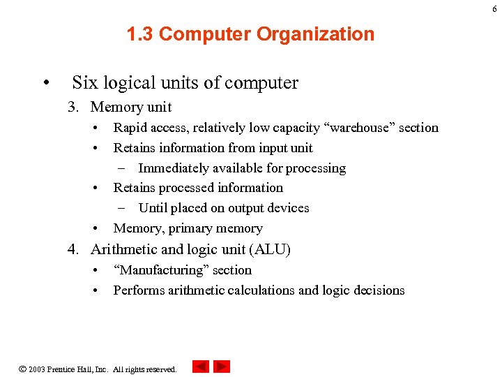 6 1. 3 Computer Organization • Six logical units of computer 3. Memory unit