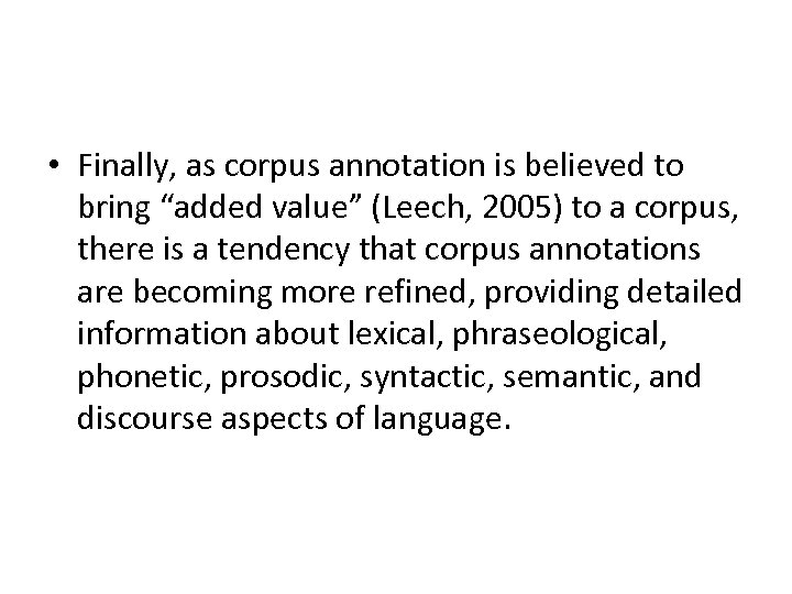 """• Finally, as corpus annotation is believed to bring """"added value"""" (Leech, 2005)"""