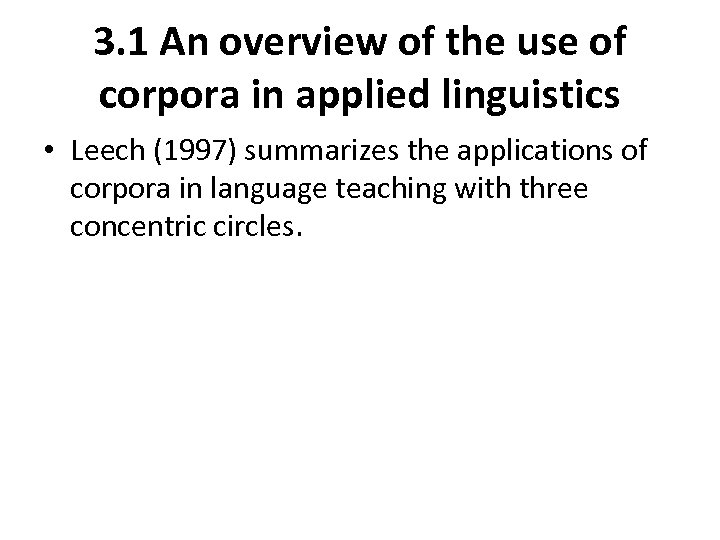 3. 1 An overview of the use of corpora in applied linguistics • Leech