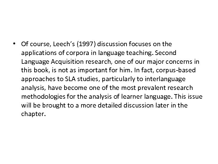 • Of course, Leech's (1997) discussion focuses on the applications of corpora in