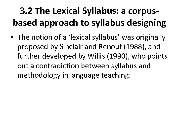 3. 2 The Lexical Syllabus: a corpusbased approach to syllabus designing • The notion
