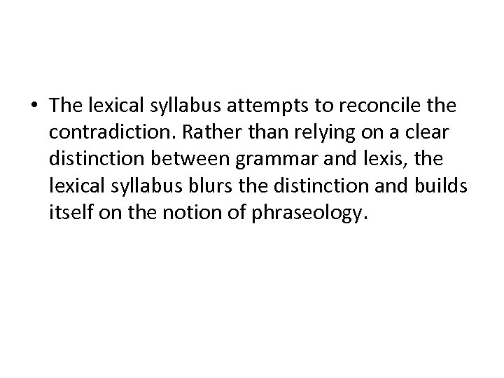 • The lexical syllabus attempts to reconcile the contradiction. Rather than relying on