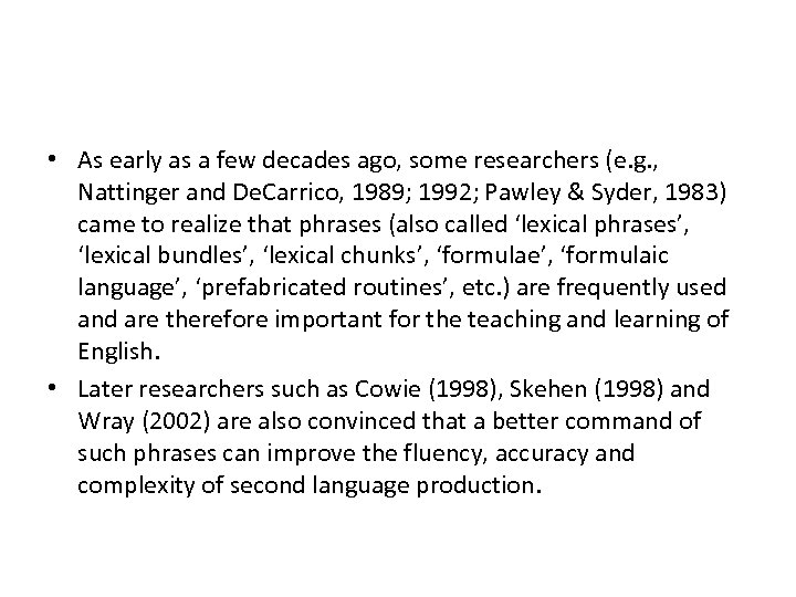 • As early as a few decades ago, some researchers (e. g. ,