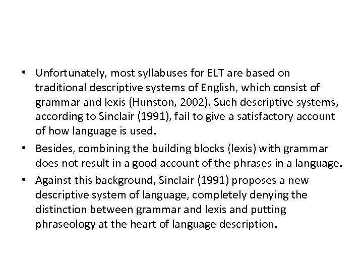 • Unfortunately, most syllabuses for ELT are based on traditional descriptive systems of