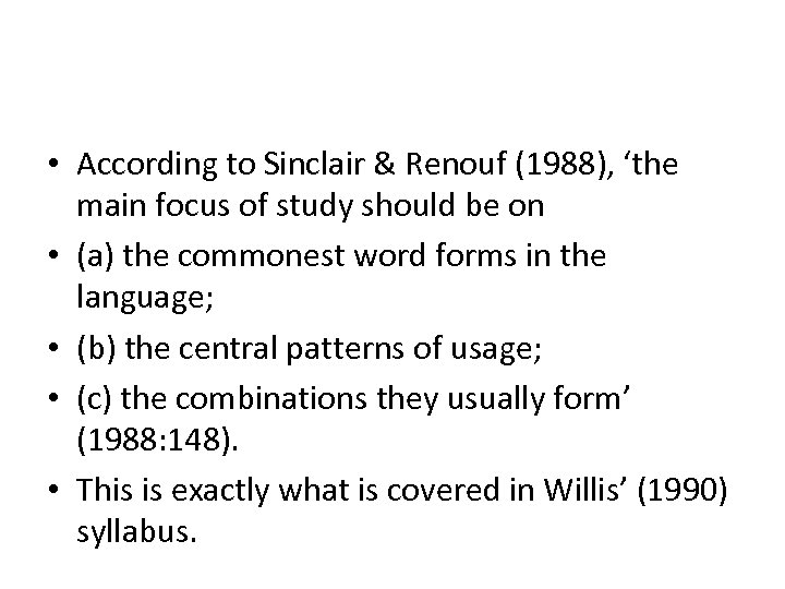 • According to Sinclair & Renouf (1988), 'the main focus of study should