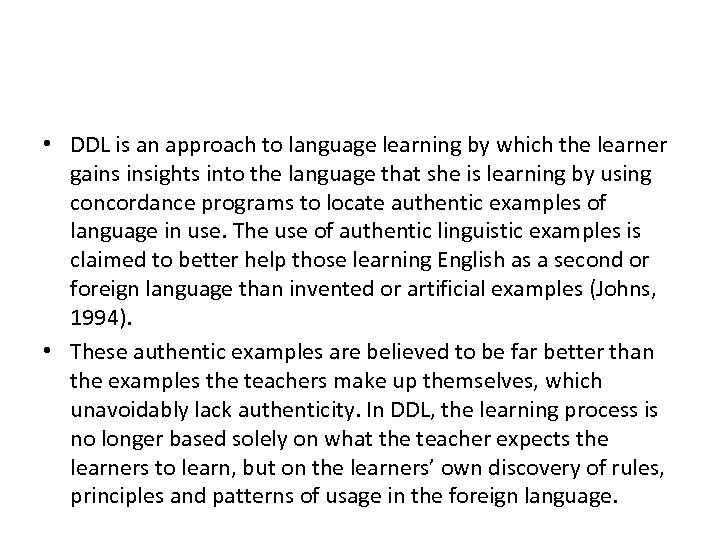 • DDL is an approach to language learning by which the learner gains