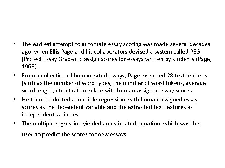 • The earliest attempt to automate essay scoring was made several decades ago,
