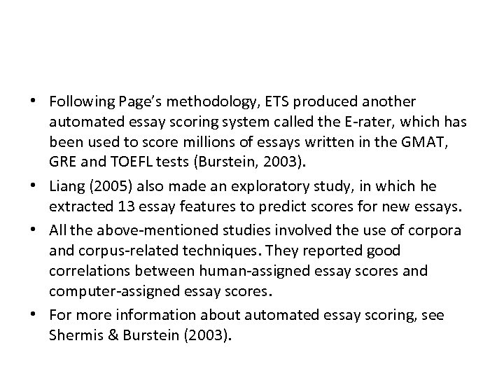 • Following Page's methodology, ETS produced another automated essay scoring system called the