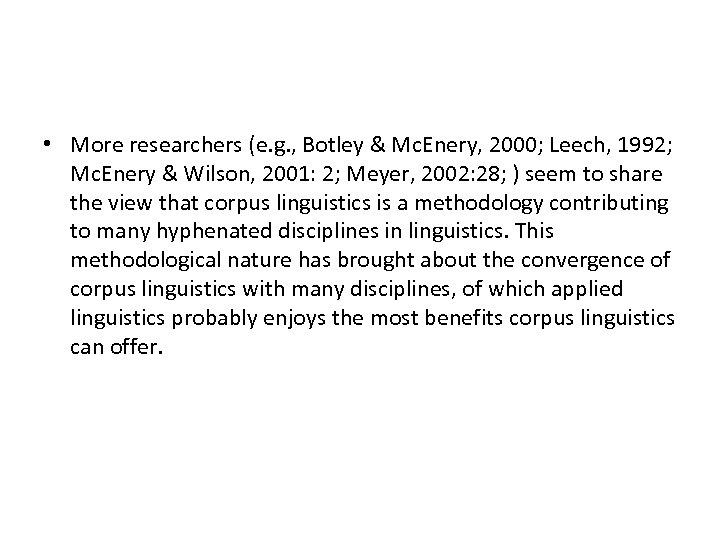 • More researchers (e. g. , Botley & Mc. Enery, 2000; Leech, 1992;