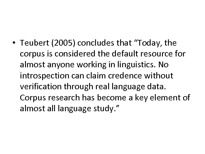 """• Teubert (2005) concludes that """"Today, the corpus is considered the default resource"""