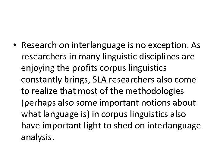 • Research on interlanguage is no exception. As researchers in many linguistic disciplines