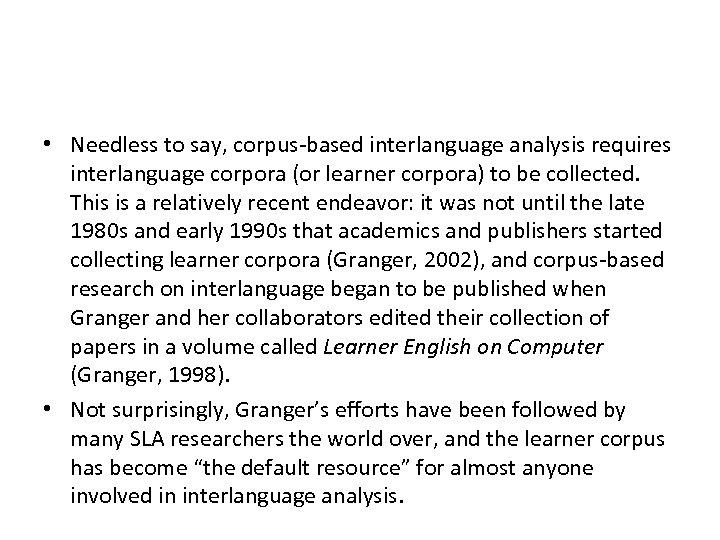 • Needless to say, corpus-based interlanguage analysis requires interlanguage corpora (or learner corpora)