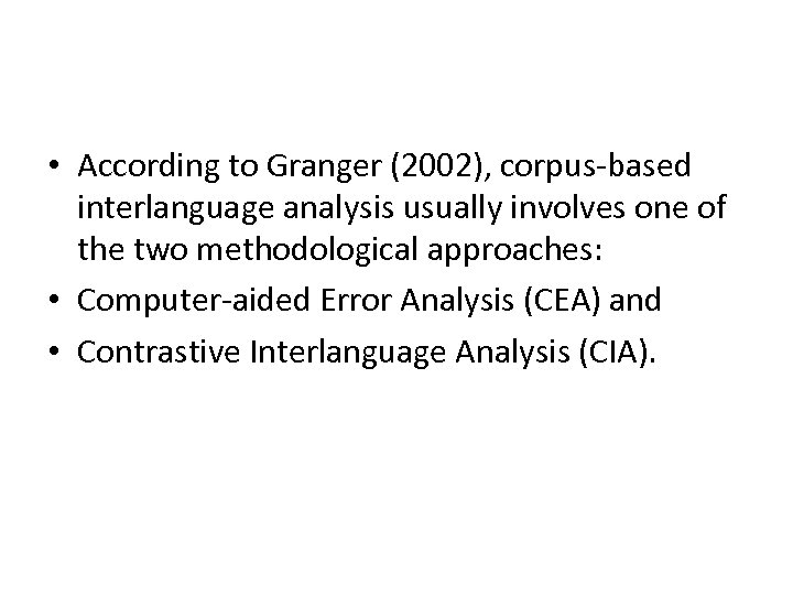 • According to Granger (2002), corpus-based interlanguage analysis usually involves one of the