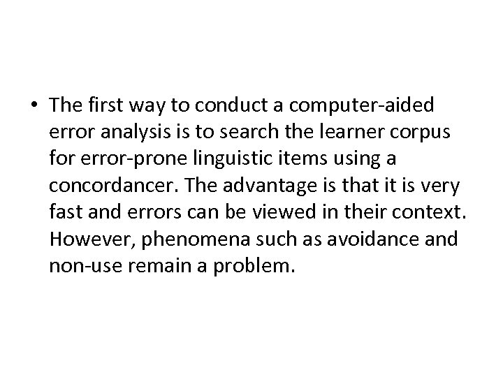 • The first way to conduct a computer-aided error analysis is to search