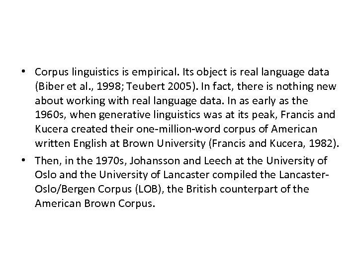 • Corpus linguistics is empirical. Its object is real language data (Biber et