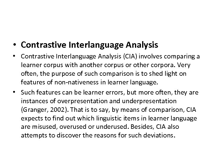 • Contrastive Interlanguage Analysis (CIA) involves comparing a learner corpus with another corpus