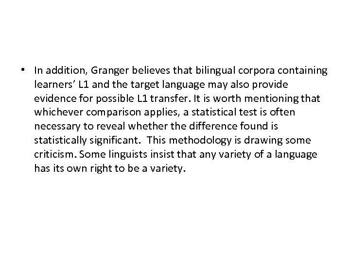 • In addition, Granger believes that bilingual corpora containing learners' L 1 and