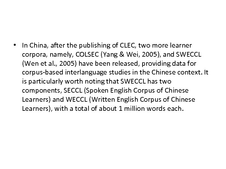 • In China, after the publishing of CLEC, two more learner corpora, namely,