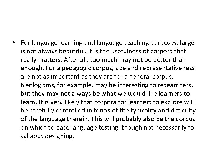 • For language learning and language teaching purposes, large is not always beautiful.