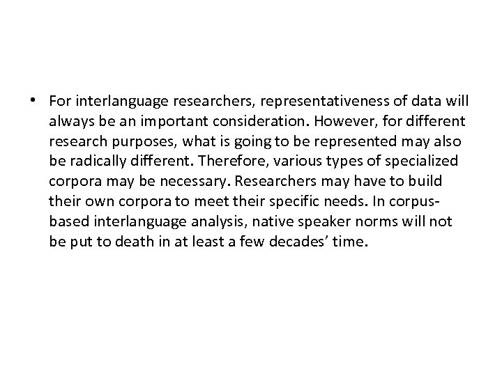 • For interlanguage researchers, representativeness of data will always be an important consideration.