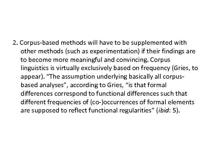 2. Corpus-based methods will have to be supplemented with other methods (such as experimentation)